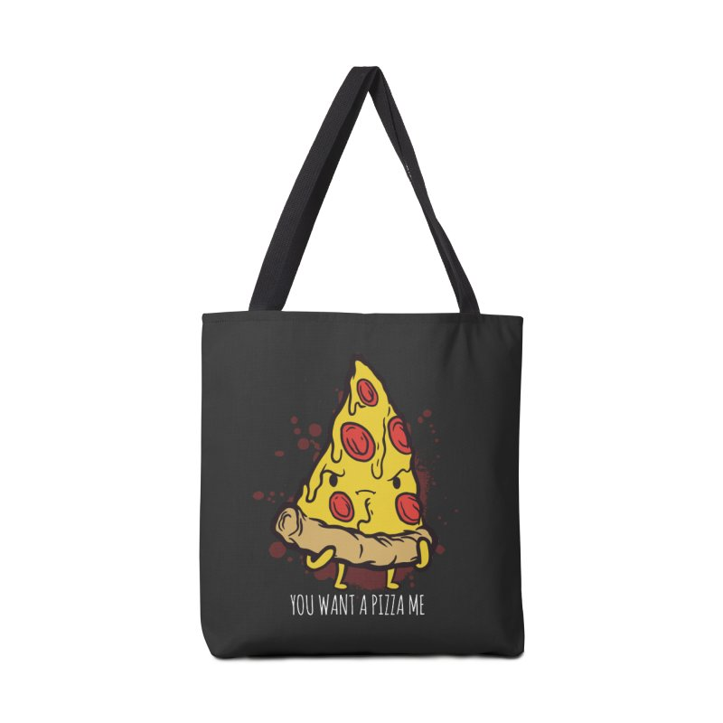 You Want A Pizza Me Accessories Tote Bag Bag by Toxic Onion