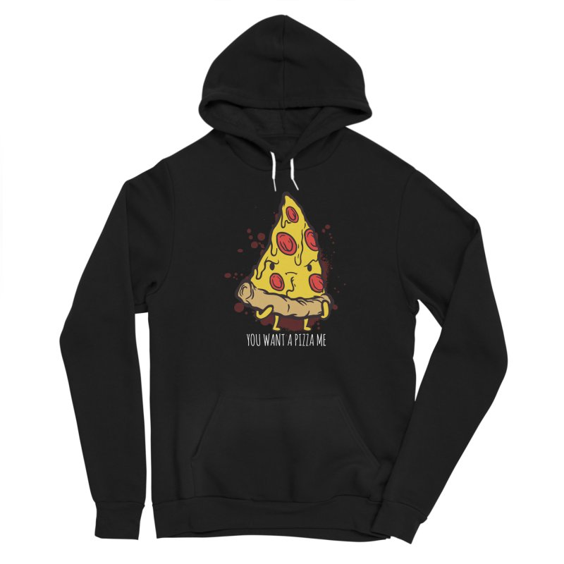 You Want A Pizza Me Women's Pullover Hoody by Toxic Onion