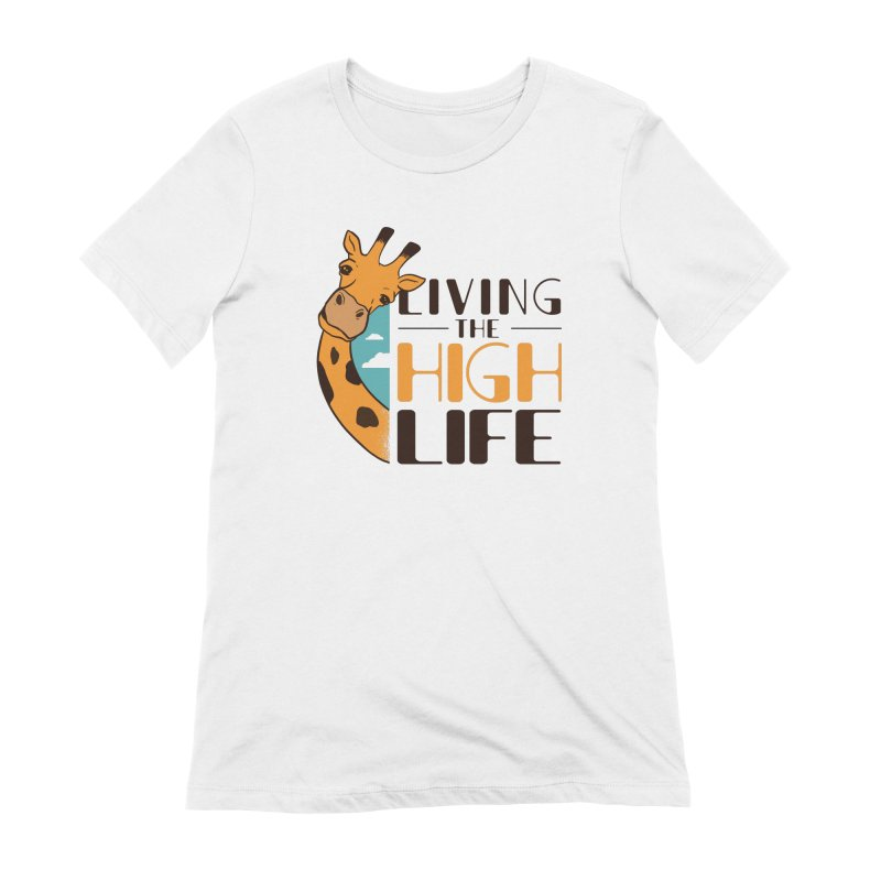Living The High Life Women's T-Shirt by Toxic Onion