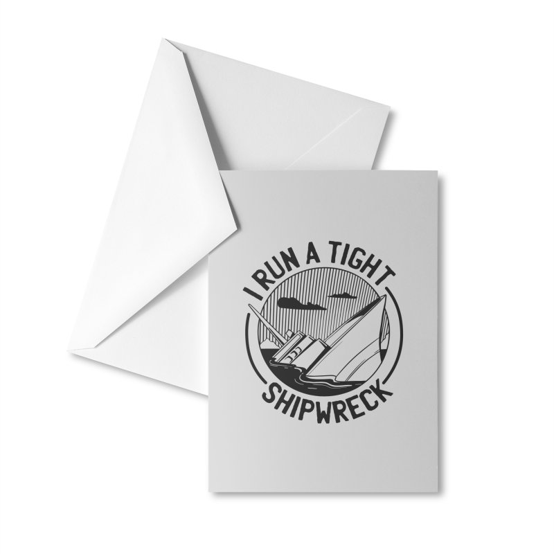 I Run A Tight Shipwreck Accessories Greeting Card by Toxic Onion - A Popular Ventures Company
