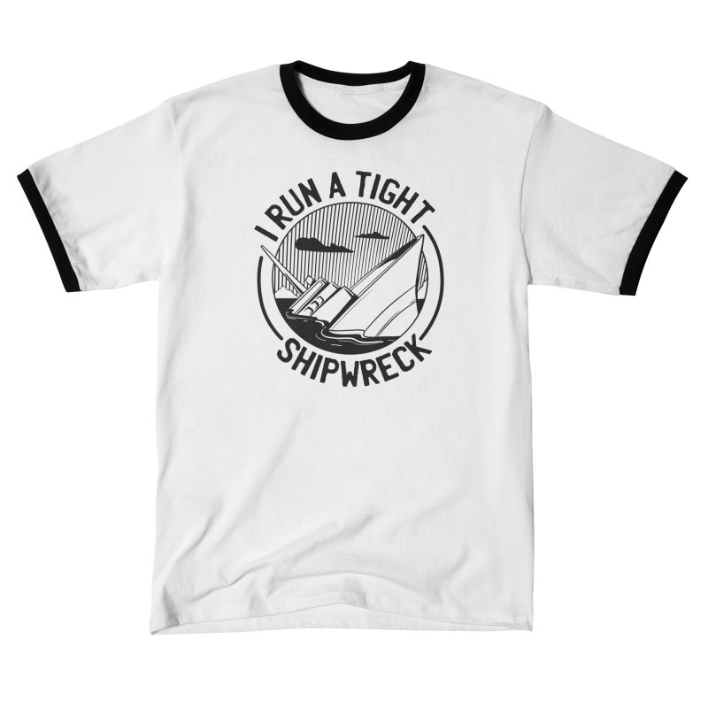I Run A Tight Shipwreck Men's T-Shirt by Toxic Onion - A Popular Ventures Company