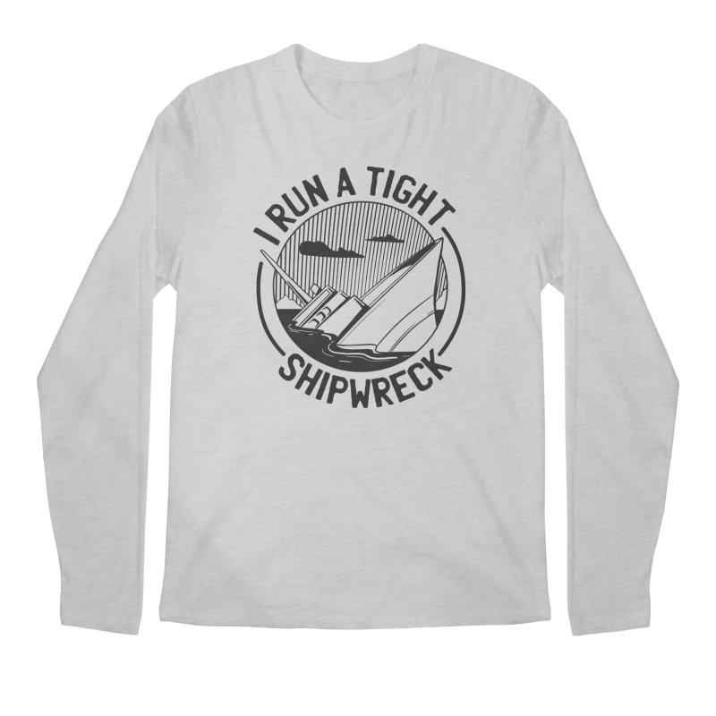 I Run A Tight Shipwreck Men's Longsleeve T-Shirt by Toxic Onion - A Popular Ventures Company