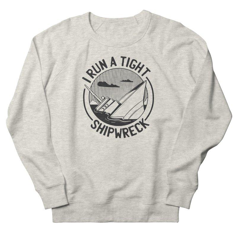 I Run A Tight Shipwreck Men's Sweatshirt by Toxic Onion - A Popular Ventures Company
