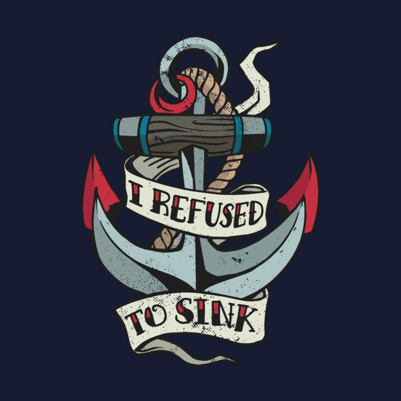 I Refused To Sink Men's T-Shirt by Toxic Onion