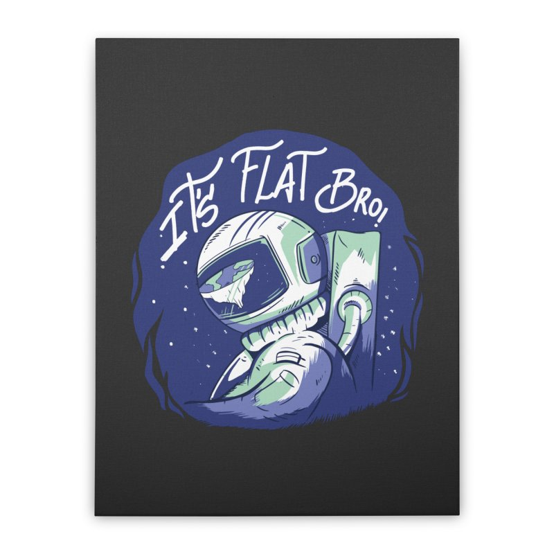 It's Flat Bro Home Stretched Canvas by Toxic Onion
