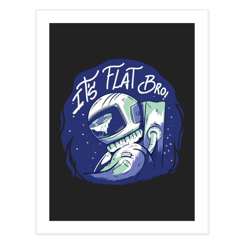 It's Flat Bro Home Fine Art Print by Toxic Onion