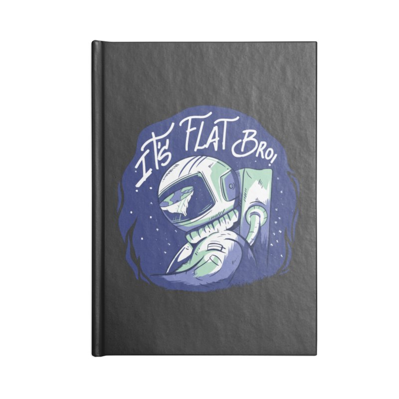 It's Flat Bro Accessories Notebook by Toxic Onion