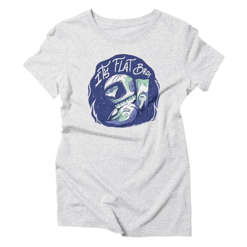 It's Flat Bro Women's T-Shirt by Toxic Onion