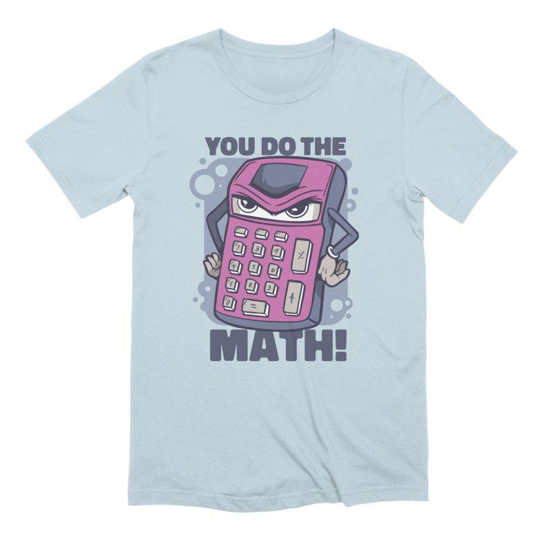 You Do The Math Men's T-Shirt by Toxic Onion