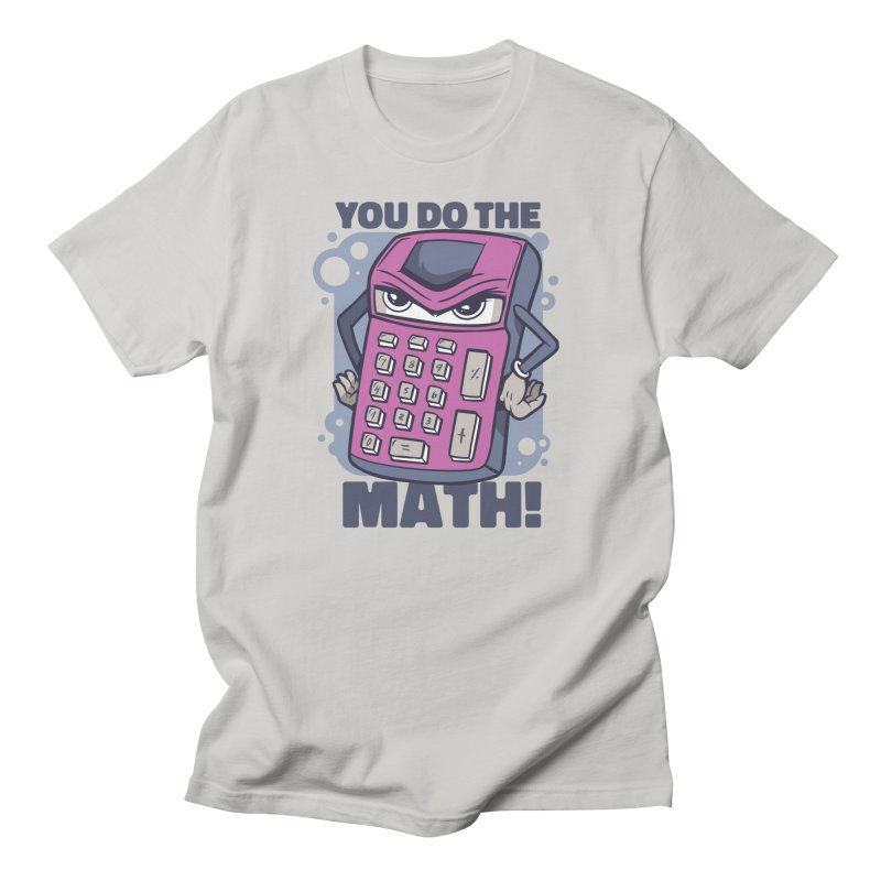 You Do The Math Men's T-Shirt by Toxic Onion