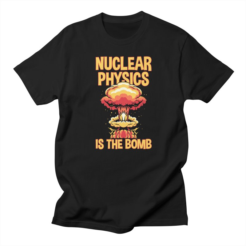 Nuclear Physics Is the Bomb Men's T-Shirt by Toxic Onion