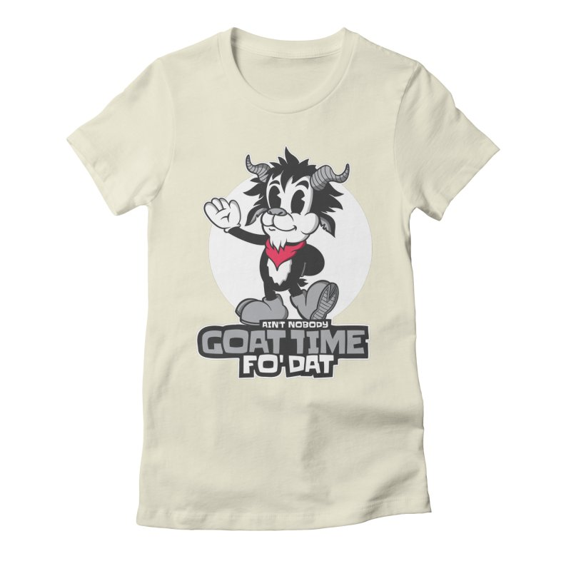 Ain't Nobody Goat Time For That Women's T-Shirt by Toxic Onion - A Popular Ventures Company
