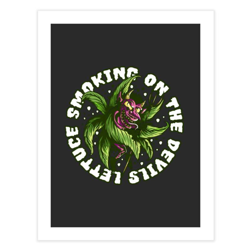 Smoking On The Devil's Lettuce Home Fine Art Print by Toxic Onion - A Popular Ventures Company