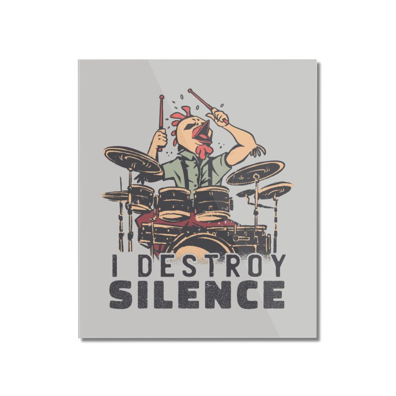 I Destroy Silence With Drums Home Decor Mounted Acrylic Print by Toxic Onion - A Popular Ventures Company