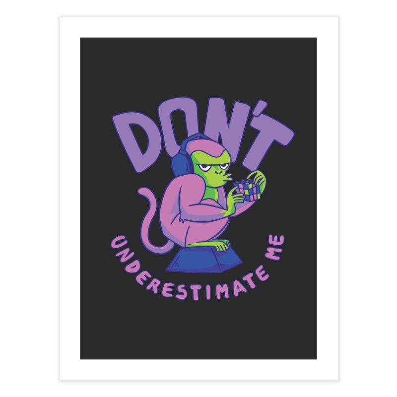 Don't Underestimate Me Home Fine Art Print by Toxic Onion - A Popular Ventures Company
