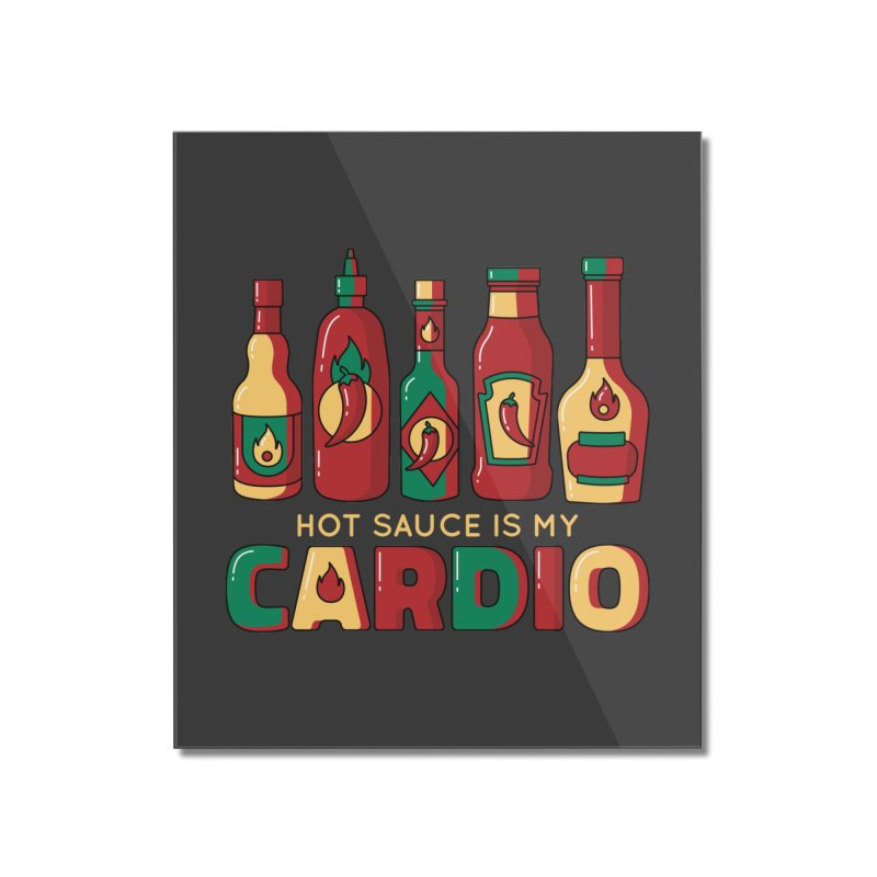 Hot Sauce Is My Cardio Home Decor Mounted Acrylic Print by Toxic Onion - A Popular Ventures Company