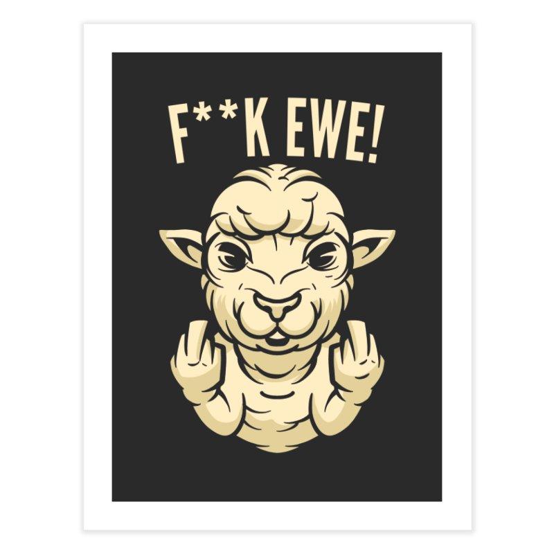 F**k Ewe Home Decor Fine Art Print by Toxic Onion - A Popular Ventures Company