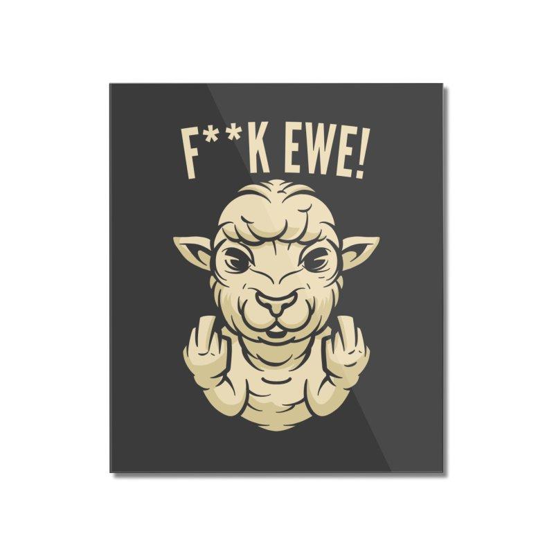 F**k Ewe Home Decor Mounted Acrylic Print by Toxic Onion - A Popular Ventures Company
