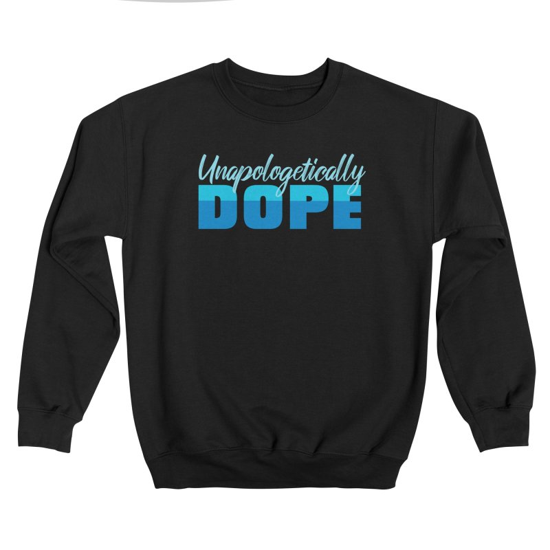 Unapologetically Dope Women's Sweatshirt by Toxic Onion - A Popular Ventures Company