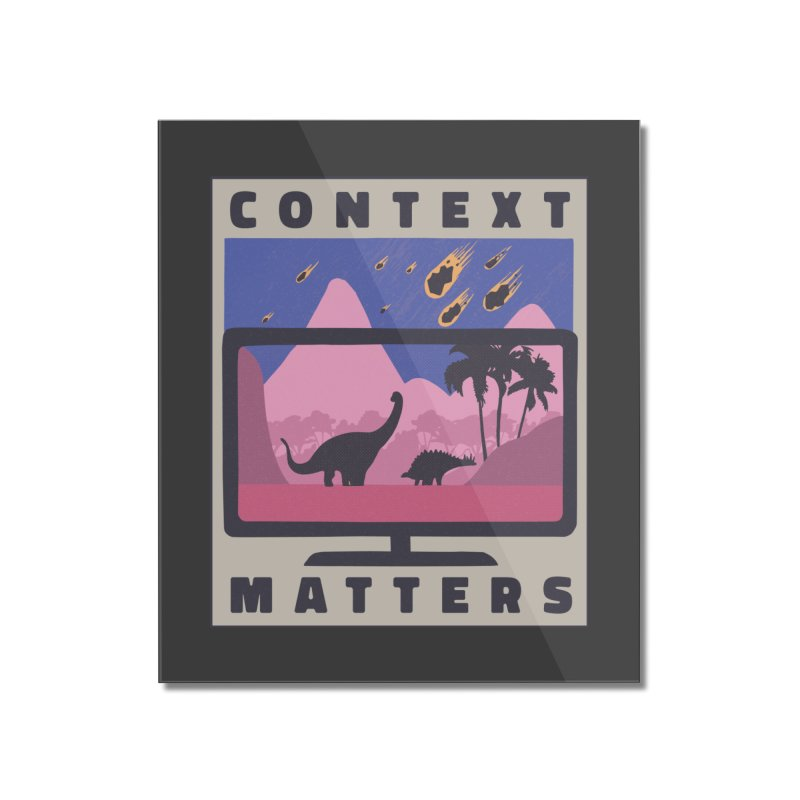 Context Matters Home Decor Mounted Acrylic Print by Toxic Onion - A Popular Ventures Company