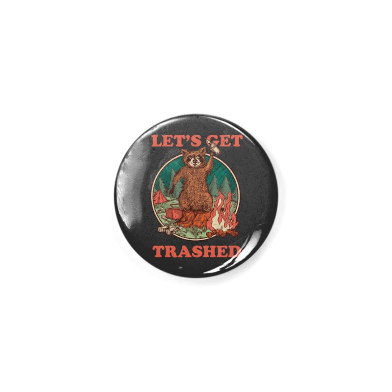 Let's Get Trashed Accessories Button by Toxic Onion - Weird and Funny Stuff