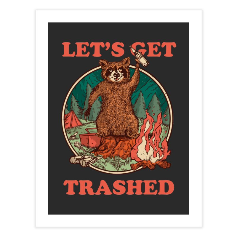 Let's Get Trashed Home Decor Fine Art Print by Toxic Onion - Weird and Funny Stuff