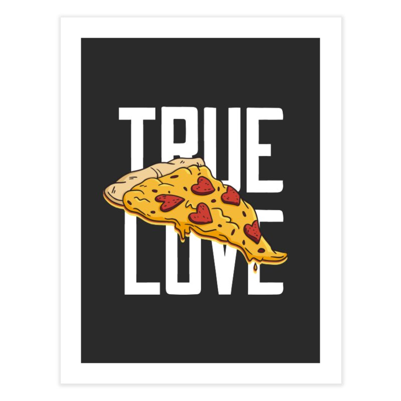 True Love Pizza Home Decor Fine Art Print by Toxic Onion - Weird and Funny Stuff