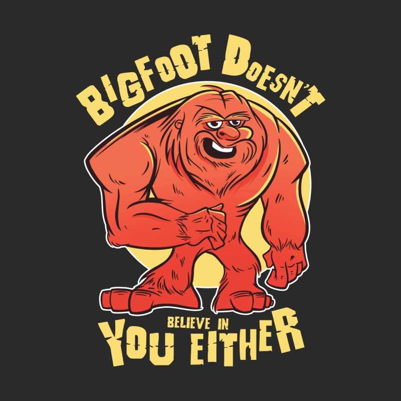 Bigfoot Doesn't Believe In You Either Men's T-Shirt by Toxic Onion - Weird and Funny Stuff