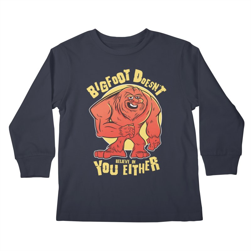 Bigfoot Doesn't Believe In You Either Kids Longsleeve T-Shirt by Toxic Onion - Weird and Funny Stuff