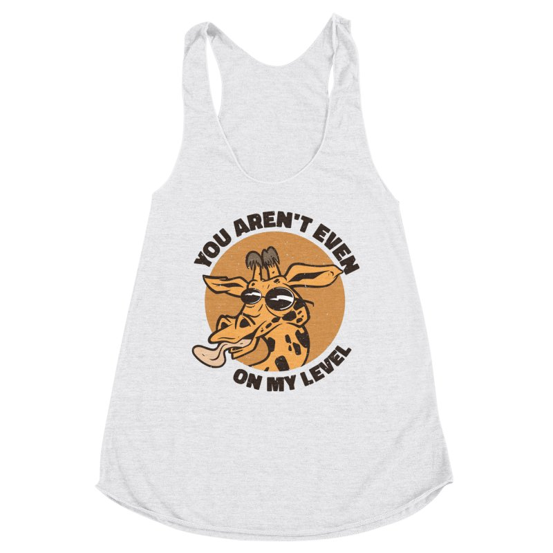 You Aren't Even On My Level Women's Tank by Toxic Onion - Weird and Funny Stuff
