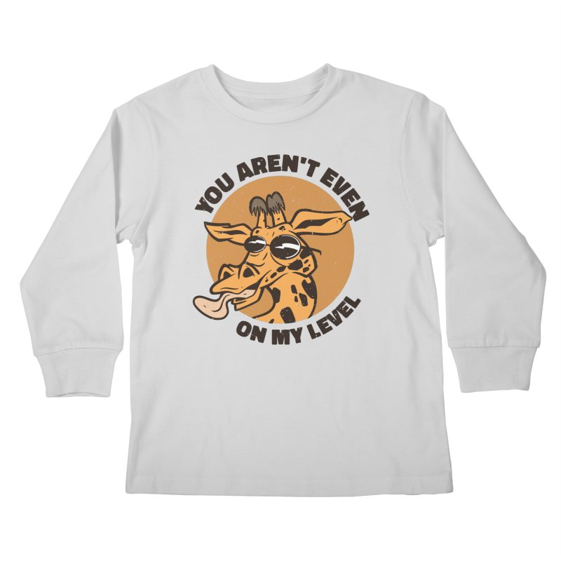 You Aren't Even On My Level Kids Longsleeve T-Shirt by Toxic Onion - Weird and Funny Stuff