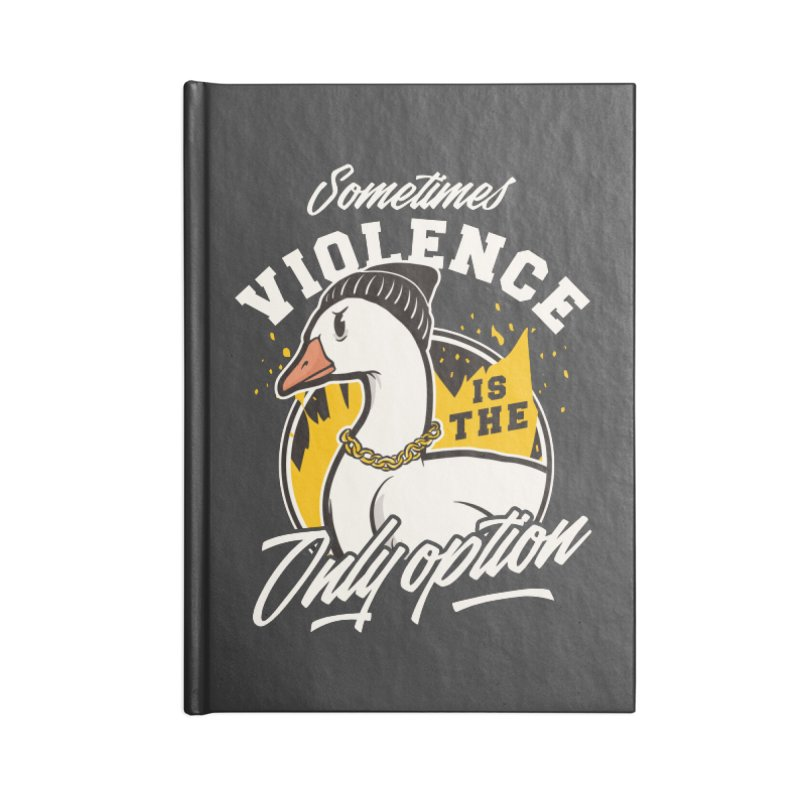 Sometimes Violence Is The Only Option Accessories Notebook by Toxic Onion - Weird and Funny Stuff