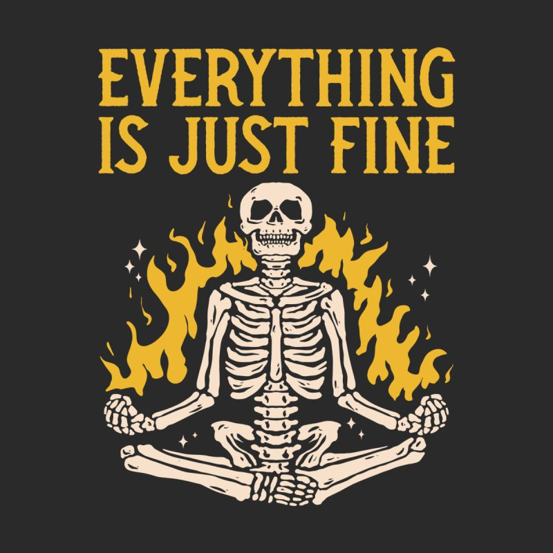 Everything Is Just Fine Men's T-Shirt by Toxic Onion - Weird and Funny Stuff