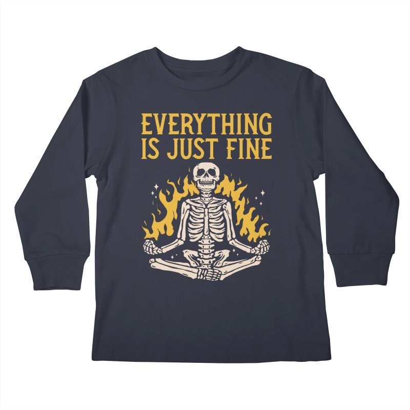 Everything Is Just Fine Kids Longsleeve T-Shirt by Toxic Onion - Weird and Funny Stuff