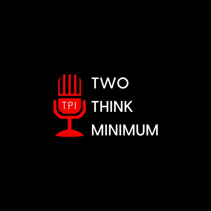 Two Think Minimum by The TPI Swag Shop