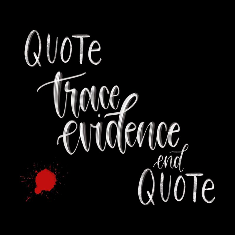 Quotes Men's T-Shirt by Trace Evidence - A True Crime Podcast
