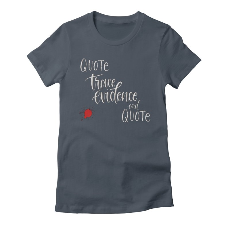 Quotes Women's T-Shirt by Trace Evidence - A True Crime Podcast