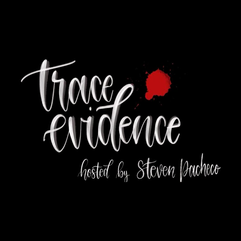 Trace Evidence - Script by Trace Evidence - A True Crime Podcast