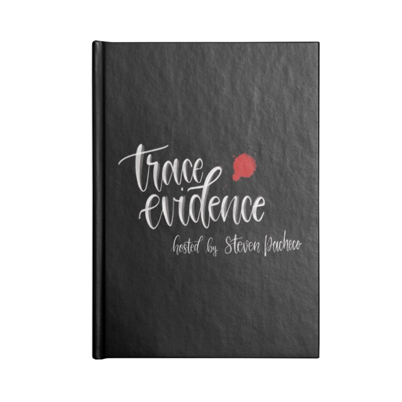 Trace Evidence - Script Accessories Notebook by Trace Evidence - A True Crime Podcast