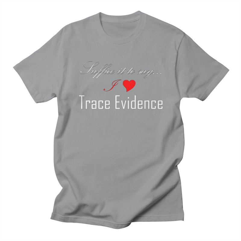 Suffice it to Say.... Women's Regular Unisex T-Shirt by Trace Evidence - A True Crime Podcast