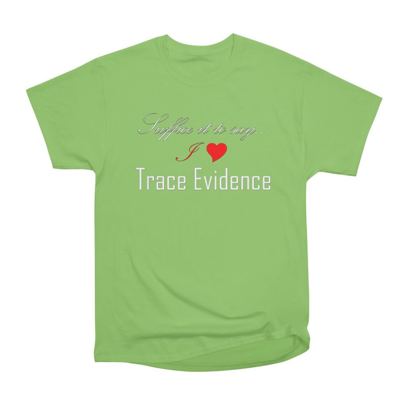 Suffice it to Say.... Women's Heavyweight Unisex T-Shirt by Trace Evidence - A True Crime Podcast