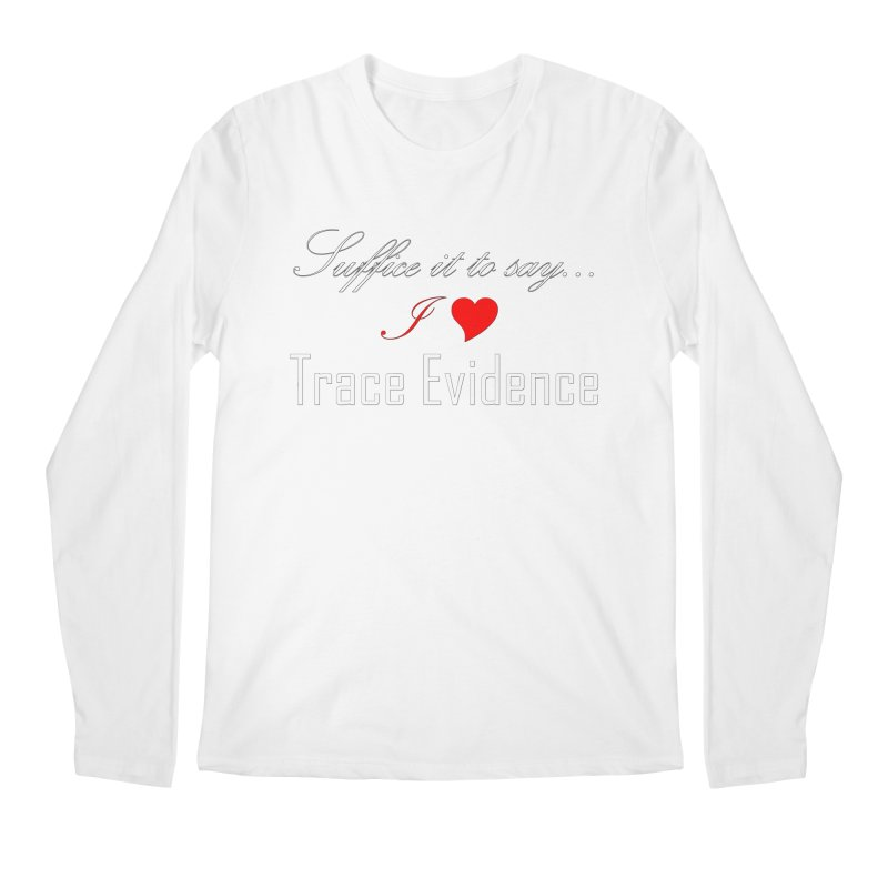 Suffice it to Say.... Men's Regular Longsleeve T-Shirt by Trace Evidence - A True Crime Podcast