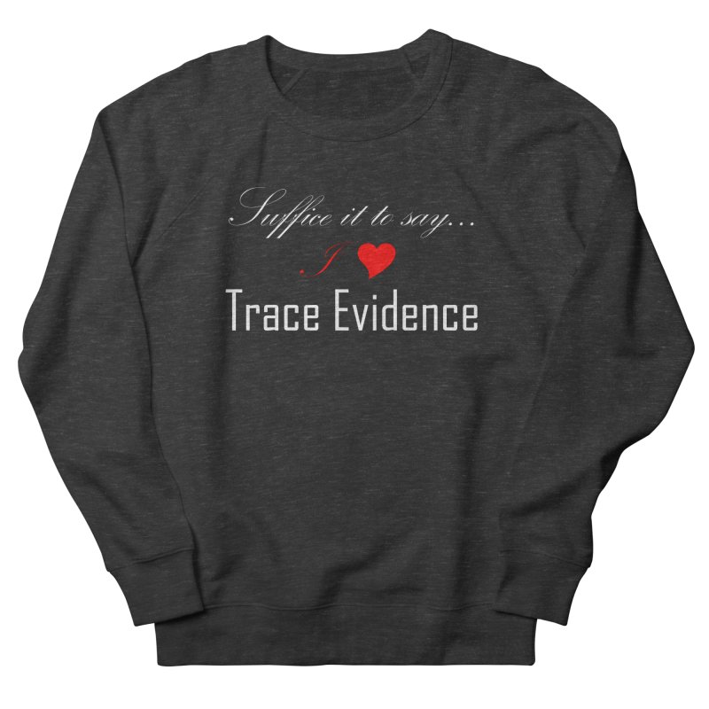 Suffice it to Say.... Women's French Terry Sweatshirt by Trace Evidence - A True Crime Podcast