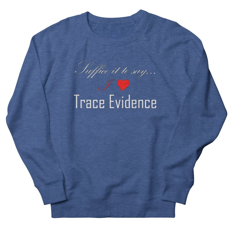 Suffice it to Say.... Men's Sweatshirt by Trace Evidence - A True Crime Podcast