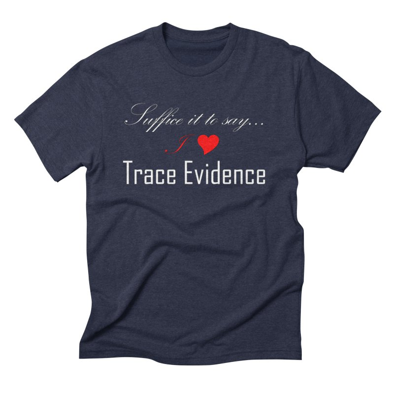 Suffice it to Say.... Men's Triblend T-Shirt by Trace Evidence - A True Crime Podcast
