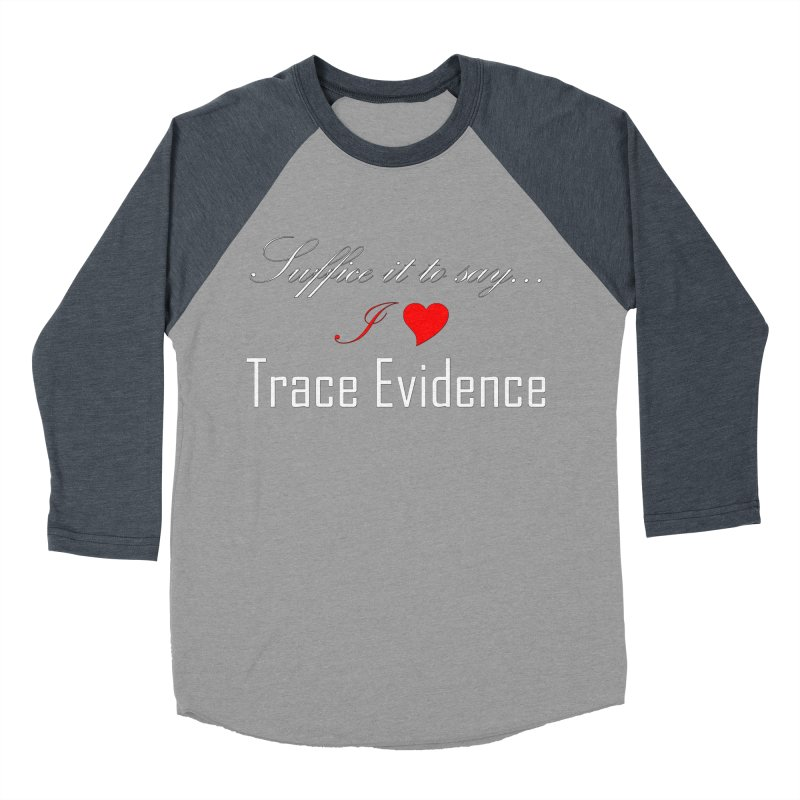 Suffice it to Say.... Women's Baseball Triblend Longsleeve T-Shirt by Trace Evidence - A True Crime Podcast