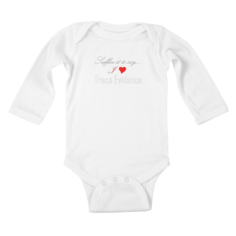 Suffice it to Say.... Kids Baby Longsleeve Bodysuit by Trace Evidence - A True Crime Podcast