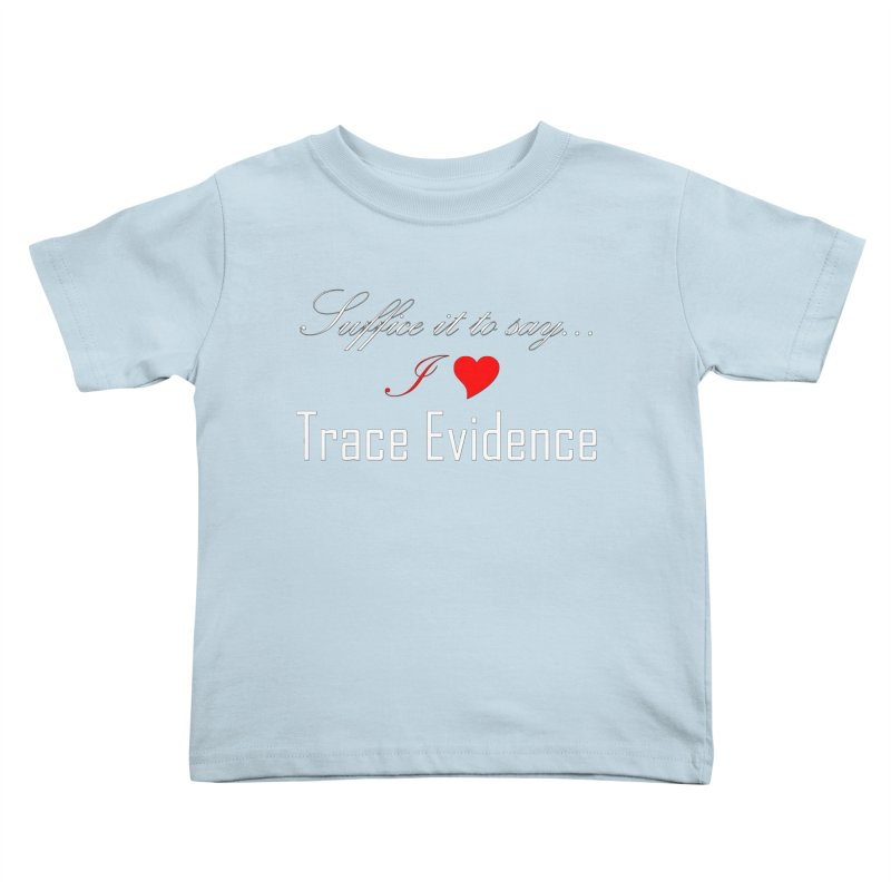 Suffice it to Say.... Kids Toddler T-Shirt by Trace Evidence - A True Crime Podcast