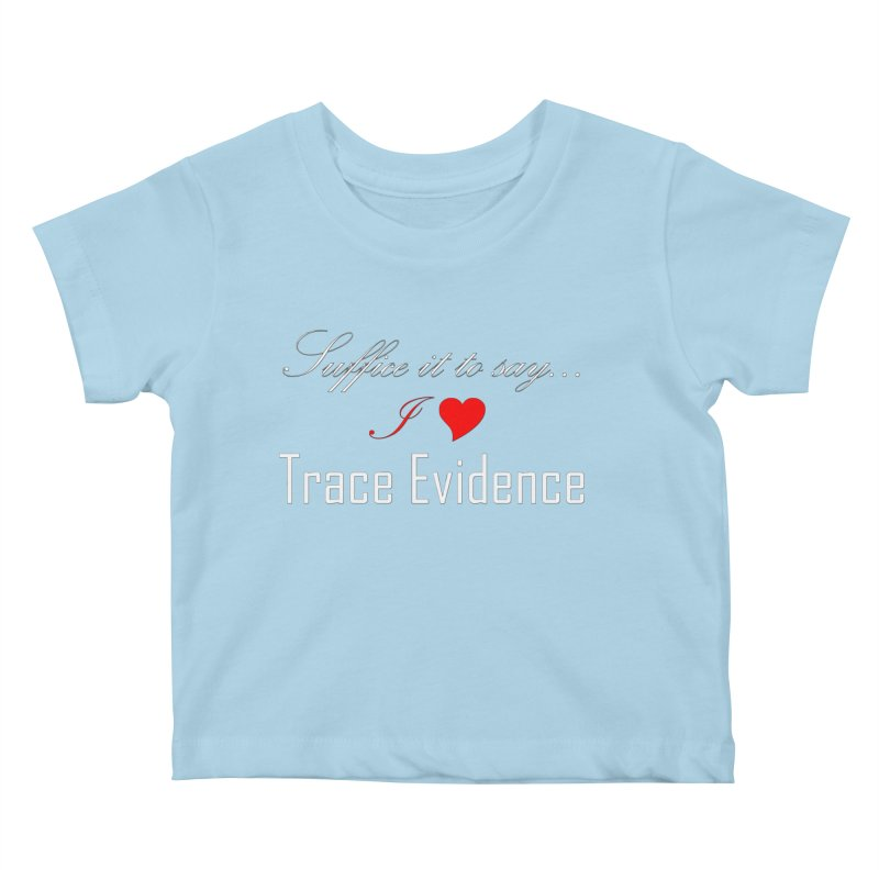 Suffice it to Say.... Kids Baby T-Shirt by Trace Evidence - A True Crime Podcast