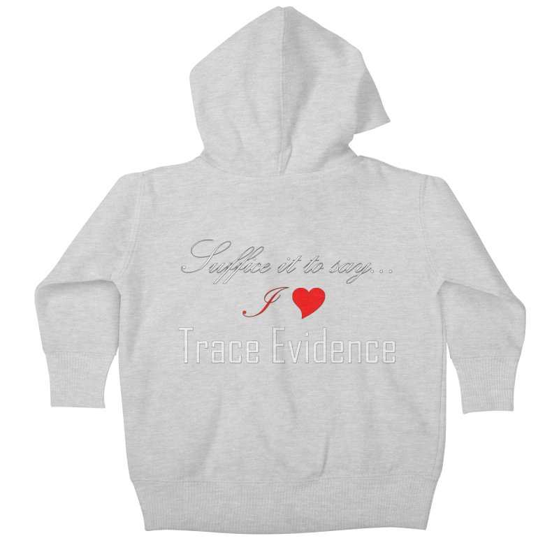 Suffice it to Say.... Kids Baby Zip-Up Hoody by Trace Evidence - A True Crime Podcast